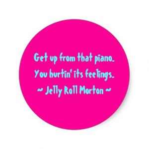 Funny Composer Quotes - Jelly Roll Morton Classic Round Sticker