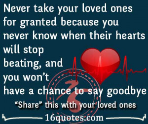 Never take your loved ones for granted because you never know when ...