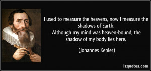 used to measure the heavens, now I measure the shadows of Earth ...