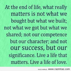 AT THE END OF LIFE..WHAT REALLY MATTERS IS …