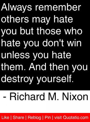 ... and then you destroy yourself richard m nixon # quotes # quotations
