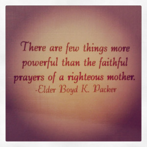 Mothers prayer quote- Boyd k packer Find more LDS inspiration at: www ...