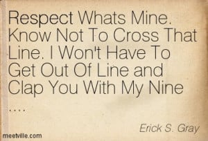Respect Whats Mine Know Not To Cross That Line