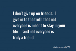 ... is meant to stay in your life... and not everyone is truly a friend