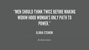 ... think twice before making widow hood woman's only path to power