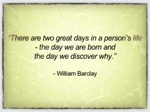 There are two great days in a person's life – the day we are born ...