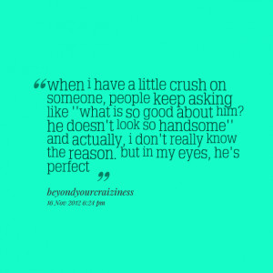 on someone, people keep asking like ''what is so good about him? he ...