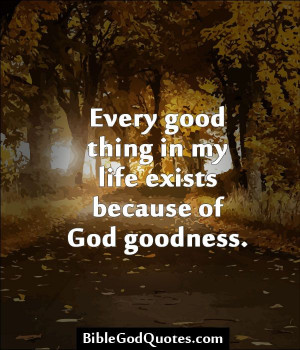good thing in my life exists because of god goodness http ...