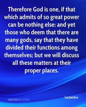 Therefore God is one, if that which admits of so great power can be ...