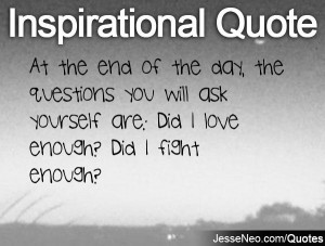 At the end of the day, the questions you will ask yourself are: Did I ...