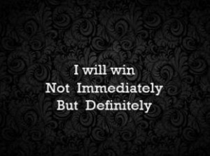 Will Win Not Immediately But Definitely ~ Attitude Quote
