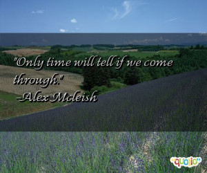 Quotes Time Will Tell http://www.famousquotesabout.com/quote/Only-time ...