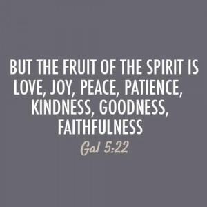 ... , Joy, Peace, Patience, Kindness, Goodness Faithfulness - Bible Quote