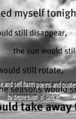 suicide and self harm poems, quotes and songs.