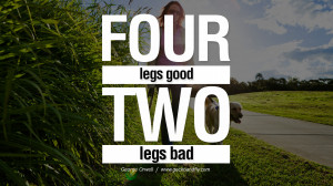 Four legs good, two legs bad. George Orwell Quotes From Shooting An ...