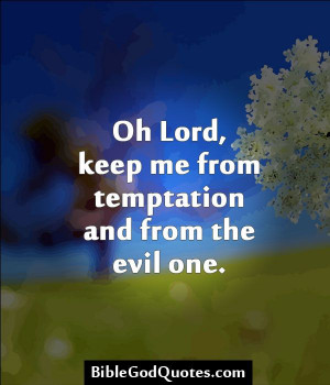 ... .com Oh Lord, keep me from temptation and from the evil one