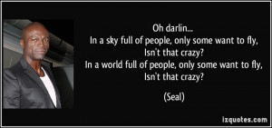 ... In a sky full of people, only some want to fly, Isn't that crazy ...