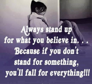 stand up for what you believe in . . . Because if you don't stand ...