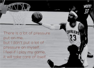There is a lot of pressure put on me, but I don't put a lot of ...