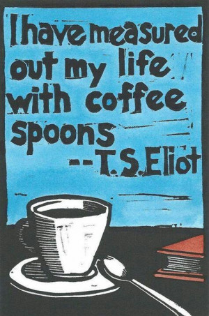 Eliot - coffee! I love this quote