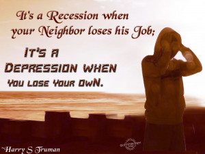 It's a recession when your neighbor loses his job…