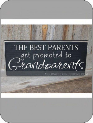 The Best Parents Get Promoted To Grandparents.