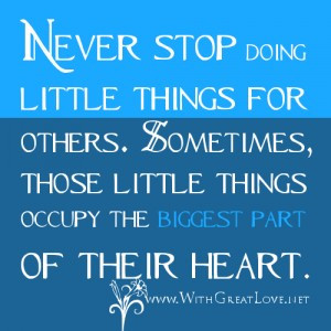 ... Sometimes, those little things occupy the biggest part of their heart