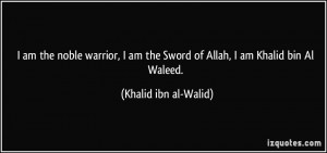 am the noble warrior, I am the Sword of Allah, I am Khalid bin Al ...