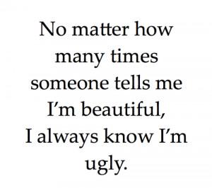 always know i'm ugly