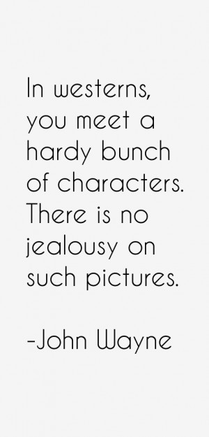 In westerns, you meet a hardy bunch of characters. There is no ...