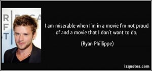 quote-i-am-miserable-when-i-m-in-a-movie-i-m-not-proud-of-and-a-movie ...
