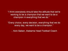 Nick Saban Champion Quote More