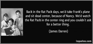Back in the Rat Pack days, we'd take Frank's plane and sit dead center ...