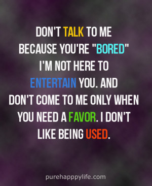 Life Quote: Don't talk to me, because you're..