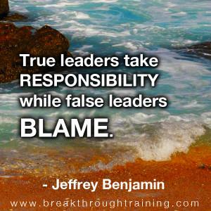 True leaders take responsibility while false leaders blame ...