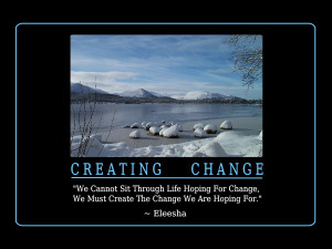 ... For Change, We Must Create The Change We Are Hoping For.