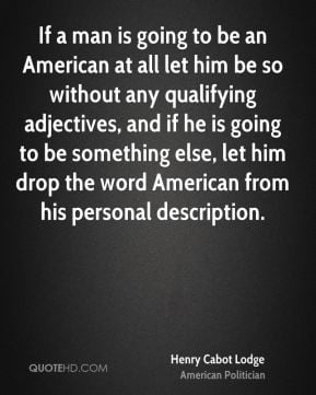 If a man is going to be an American at all let him be so without any ...