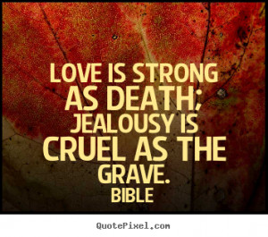 jealousy is cruel as the grave bible more love quotes life quotes ...