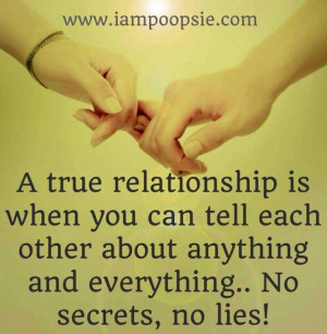... tell each other about anything and everything... No secrets, no lies