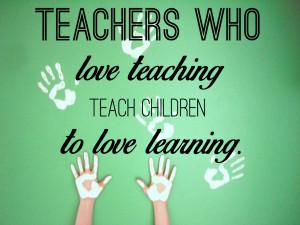 teachers who love teaching teach children to love learning robert john ...