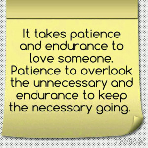 Quotes About Patience And Relationships I came up with this quote: