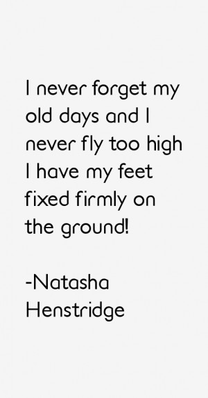 never forget my old days and I never fly too high I have my feet fixed