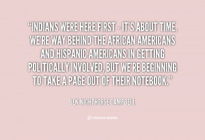 quote Ben Nighthorse Campbell indians were here first its about 9693