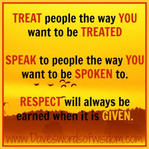 treat people the way you want to be treated speak to people the way ...