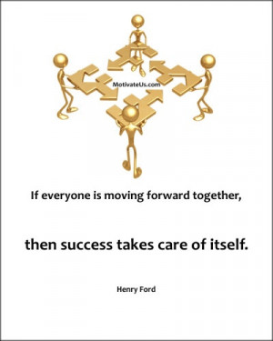 If Everyone Is Moving Forward Together, Then Success Take Care Of ...