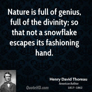Nature is full of genius, full of the divinity; so that not a ...