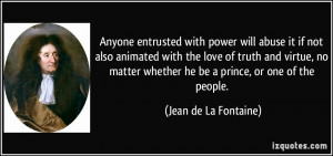 with power will abuse it if not also animated with the love of truth ...