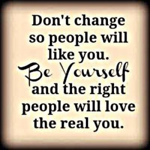 Don't change for anyone.