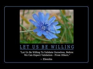 Us Be Willing To Validate Ourselves, Before We Can Expect Validation ...