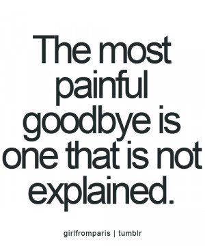 The Most Painful Goodbye Is One That Is Not Explained